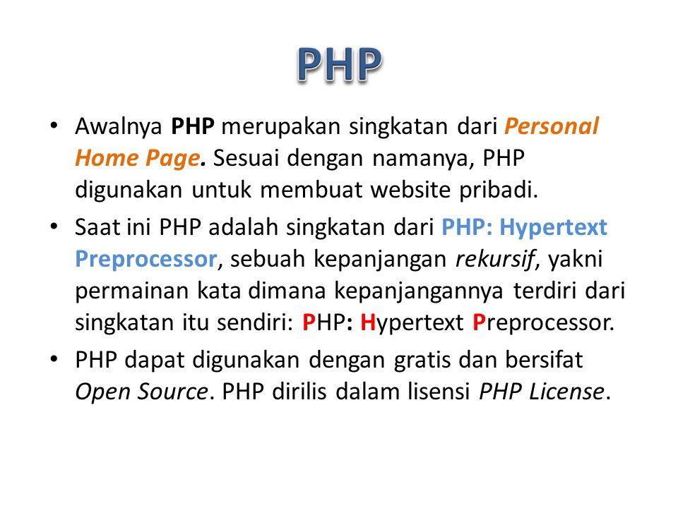Awalnya PHP merupakan singkatan dari Personal Home Page.