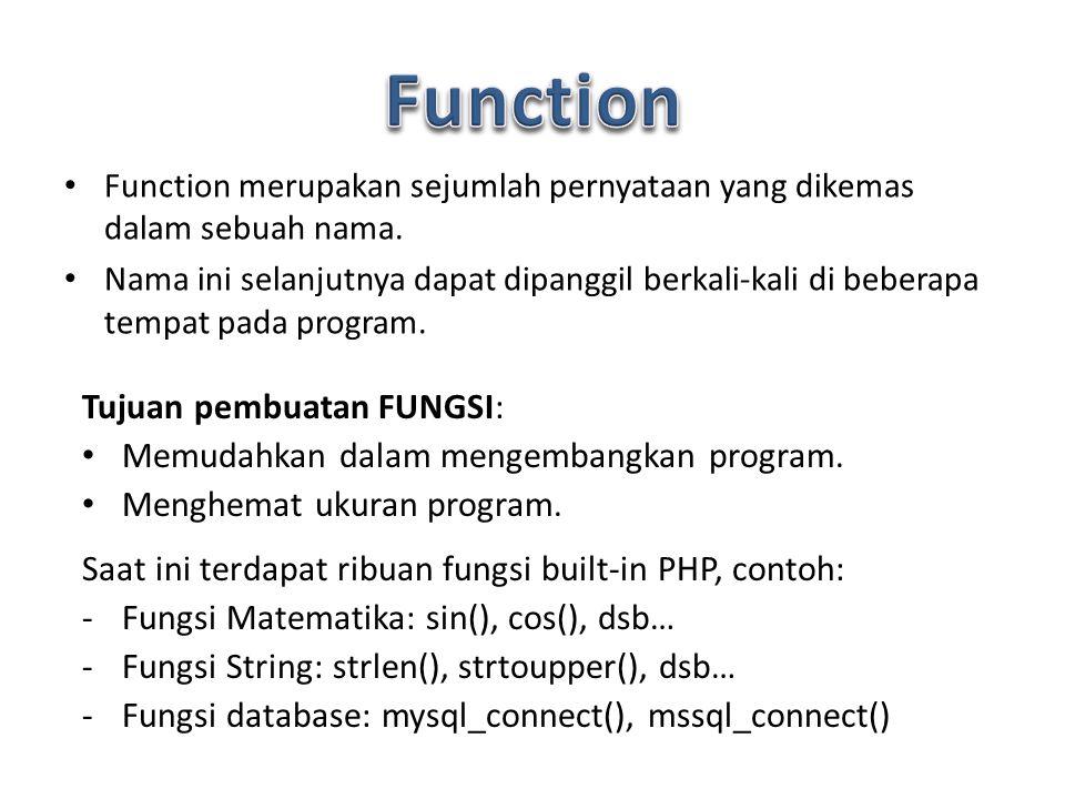 Function merupakan sejumlah pernyataan yang dikemas dalam sebuah nama.