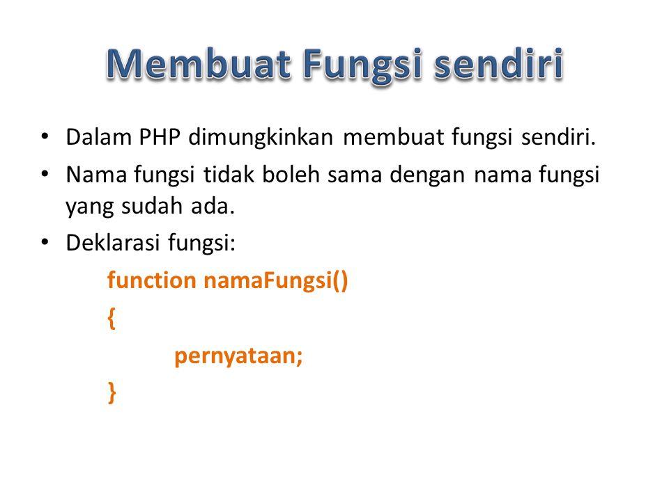 Dalam PHP dimungkinkan membuat fungsi sendiri.