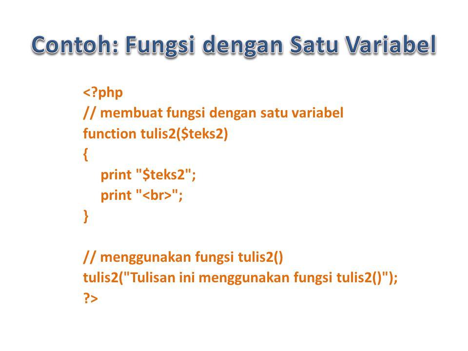 < php // membuat fungsi dengan satu variabel function tulis2($teks2) { print $teks2 ; print ; } // menggunakan fungsi tulis2() tulis2( Tulisan ini menggunakan fungsi tulis2() ); >