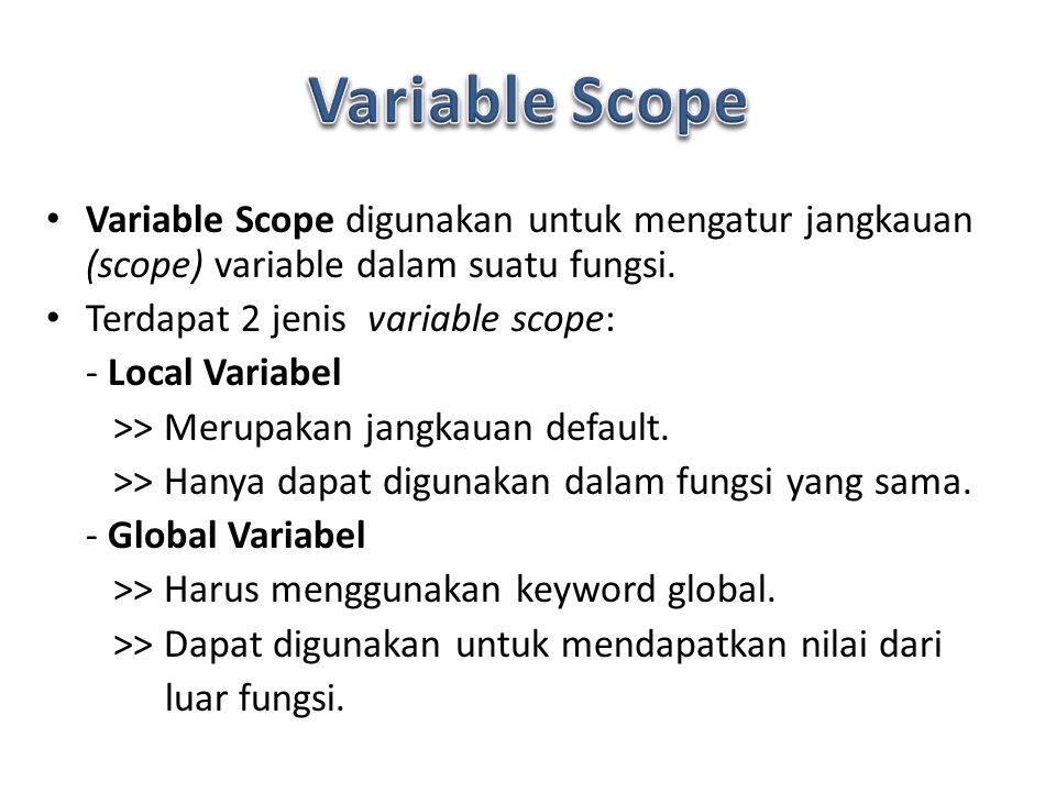 Variable Scope digunakan untuk mengatur jangkauan (scope) variable dalam suatu fungsi.