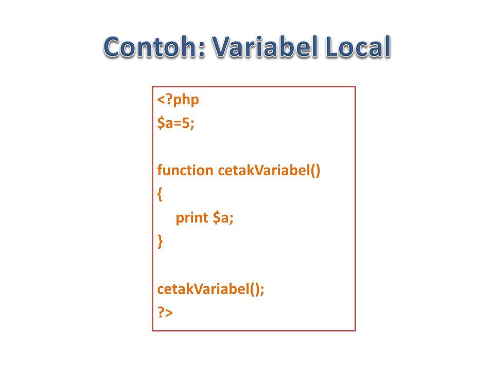 < php $a=5; function cetakVariabel() { print $a; } cetakVariabel(); >