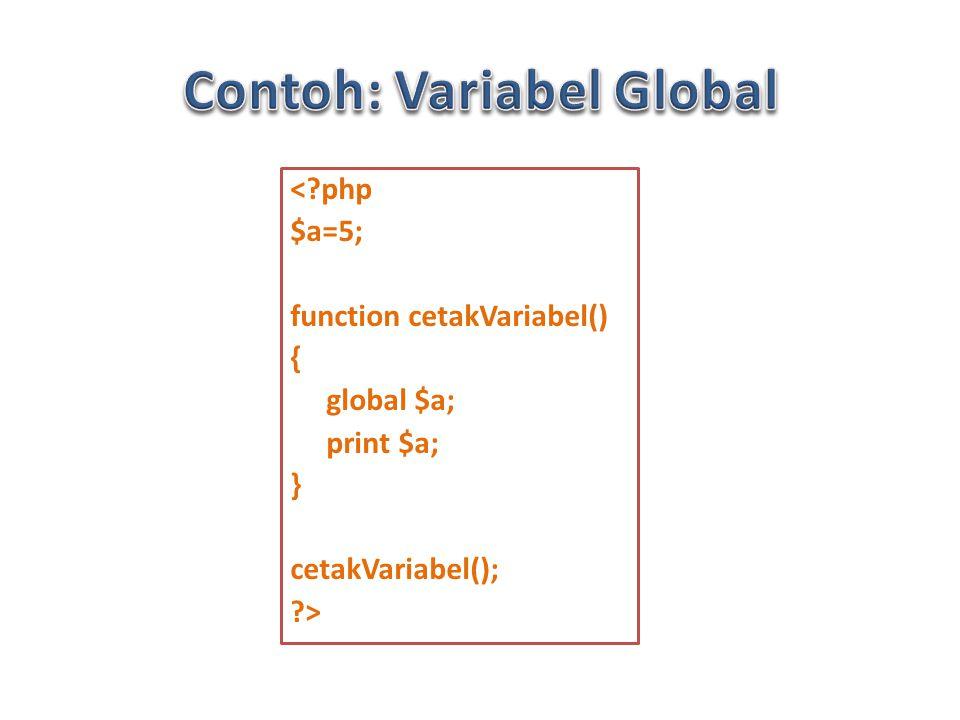 < php $a=5; function cetakVariabel() { global $a; print $a; } cetakVariabel(); >