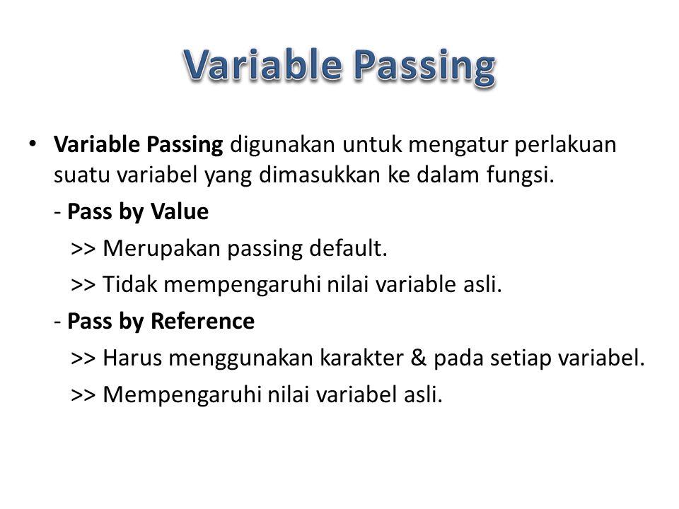 Variable Passing digunakan untuk mengatur perlakuan suatu variabel yang dimasukkan ke dalam fungsi.