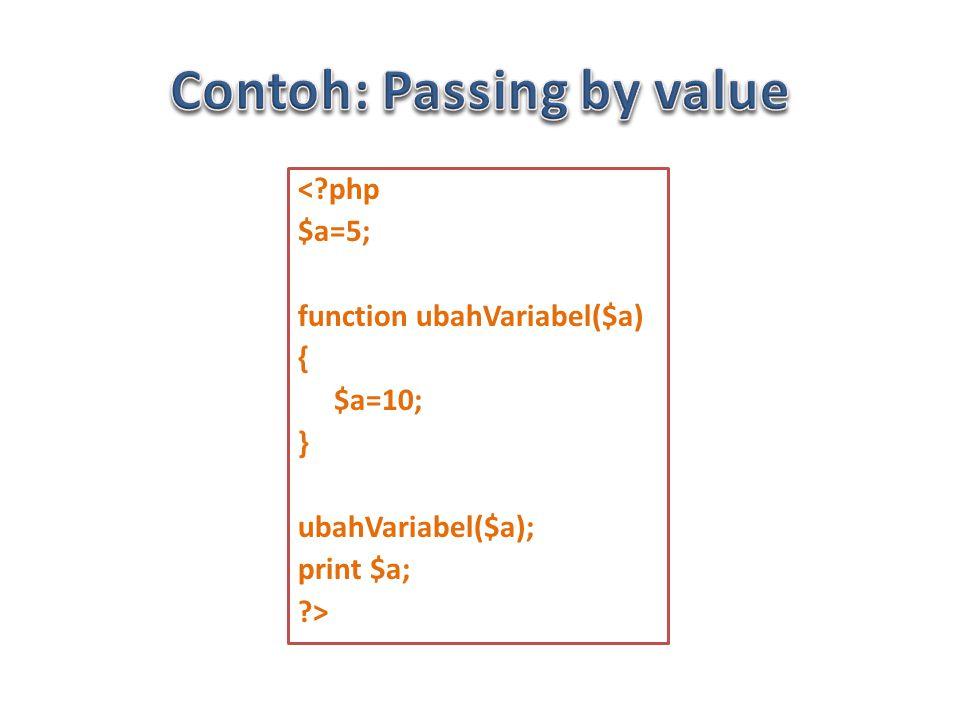 < php $a=5; function ubahVariabel($a) { $a=10; } ubahVariabel($a); print $a; >
