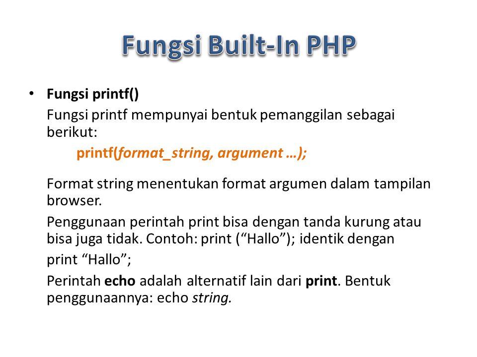 Fungsi printf() Fungsi printf mempunyai bentuk pemanggilan sebagai berikut: printf(format_string, argument …); Format string menentukan format argumen dalam tampilan browser.