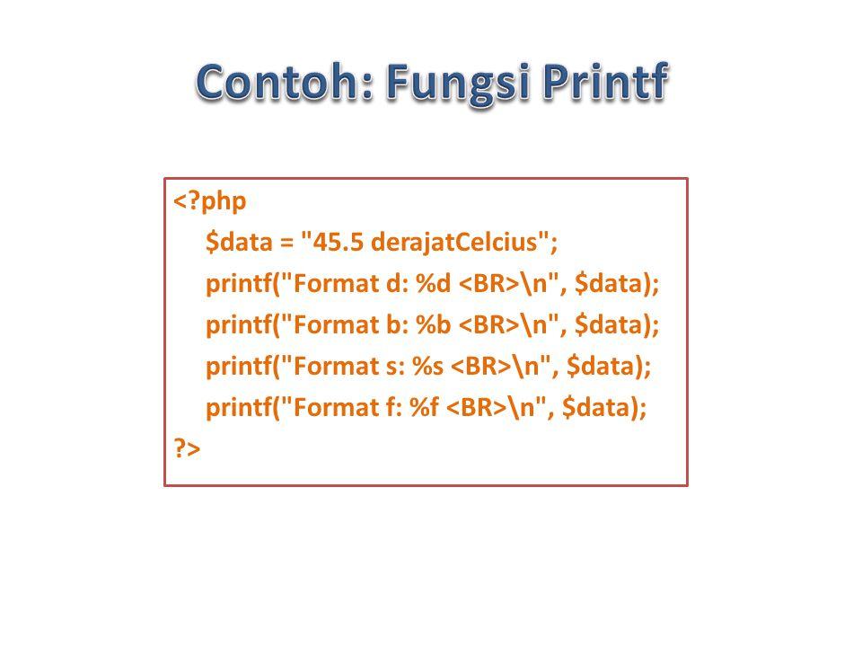 < php $data = 45.5 derajatCelcius ; printf( Format d: %d \n , $data); printf( Format b: %b \n , $data); printf( Format s: %s \n , $data); printf( Format f: %f \n , $data); >