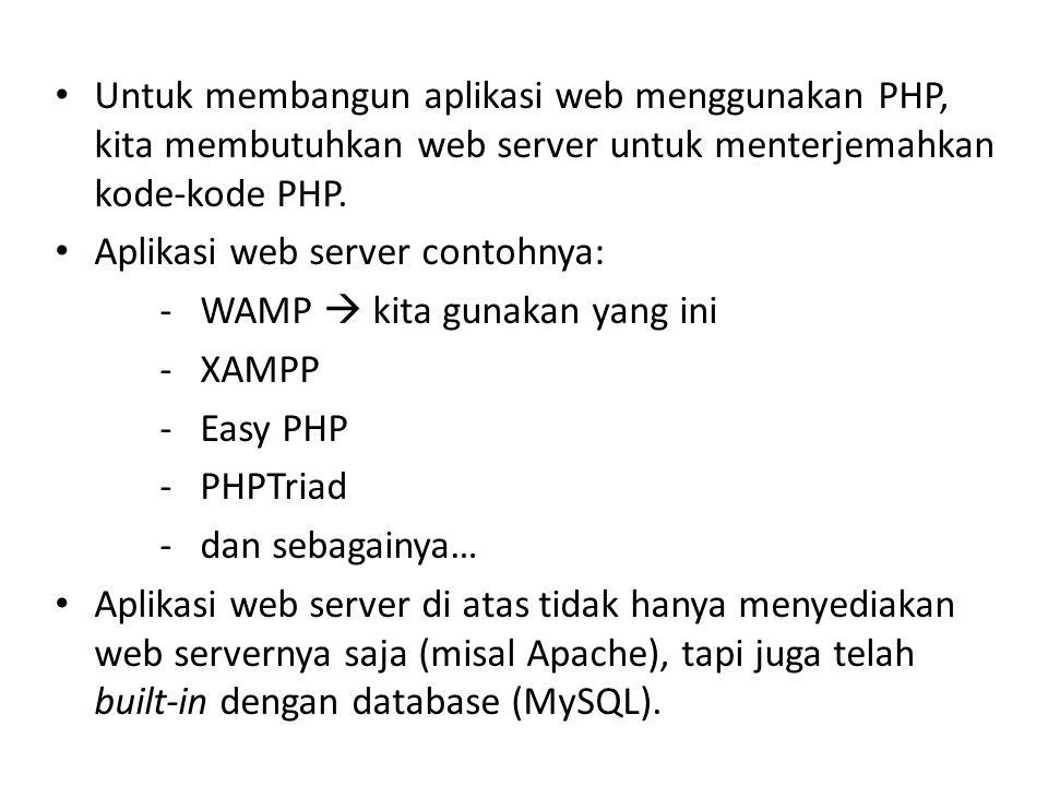 Untuk membangun aplikasi web menggunakan PHP, kita membutuhkan web server untuk menterjemahkan kode-kode PHP.