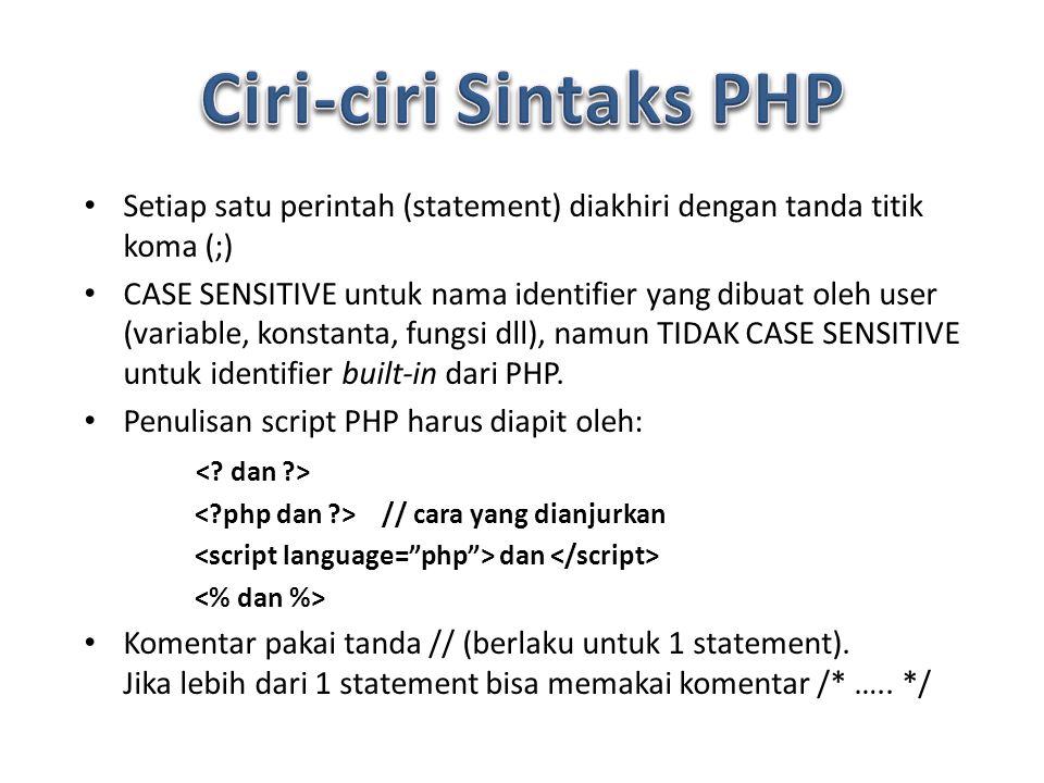 Setiap satu perintah (statement) diakhiri dengan tanda titik koma (;) CASE SENSITIVE untuk nama identifier yang dibuat oleh user (variable, konstanta, fungsi dll), namun TIDAK CASE SENSITIVE untuk identifier built-in dari PHP.