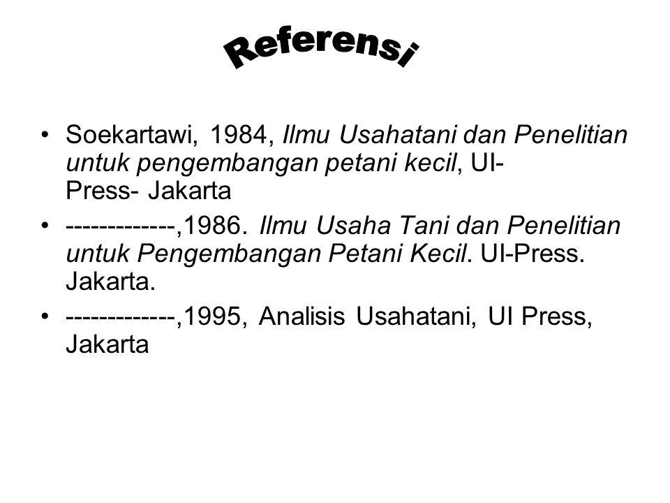 Soekartawi, 1984, Ilmu Usahatani dan Penelitian untuk pengembangan petani kecil, UI- Press- Jakarta -------------,1986. Ilmu Usaha Tani dan Penelitian
