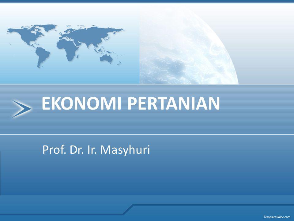 Prof. Dr. Ir. Masyhuri EKONOMI PERTANIAN