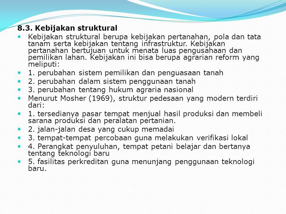 8.3. Kebijakan struktural Kebijakan struktural berupa kebijakan pertanahan, pola dan tata tanam serta kebijakan tentang infrastruktur. Kebijakan perta
