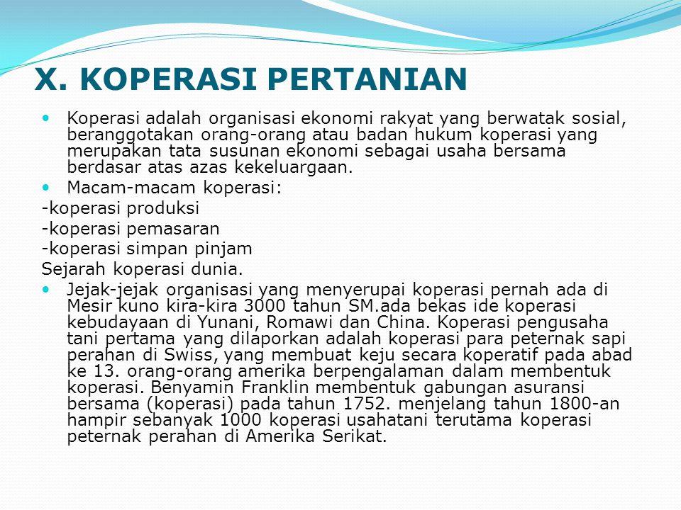 X. KOPERASI PERTANIAN Koperasi adalah organisasi ekonomi rakyat yang berwatak sosial, beranggotakan orang-orang atau badan hukum koperasi yang merupak