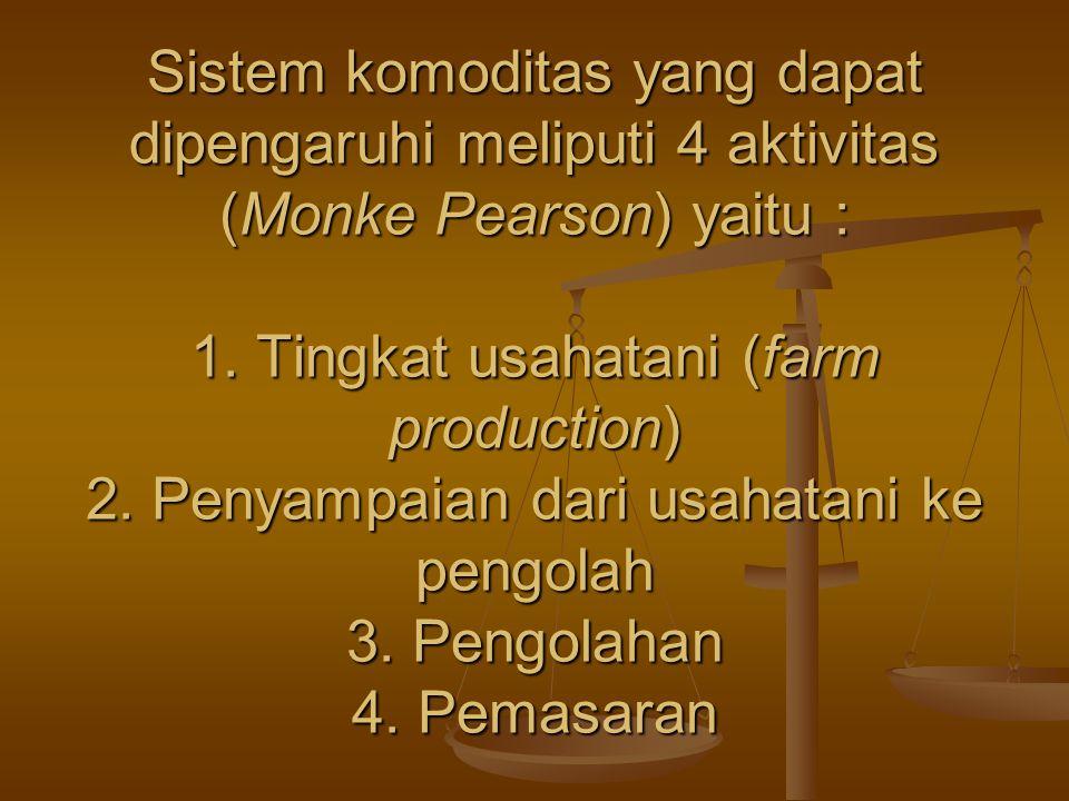 Sistem komoditas yang dapat dipengaruhi meliputi 4 aktivitas (Monke Pearson) yaitu : 1. Tingkat usahatani (farm production) 2. Penyampaian dari usahat