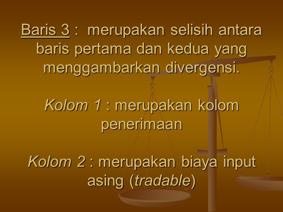 Baris 3 : merupakan selisih antara baris pertama dan kedua yang menggambarkan divergensi. Kolom 1 : merupakan kolom penerimaan Kolom 2 : merupakan bia