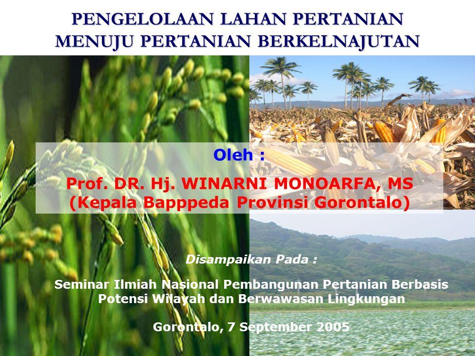 Disampaikan Pada : Seminar Ilmiah Nasional Pembangunan Pertanian Berbasis Potensi Wilayah dan Berwawasan Lingkungan Gorontalo, 7 September 2005 PENGELOLAAN LAHAN PERTANIAN MENUJU PERTANIAN BERKELNAJUTAN Oleh : Prof.