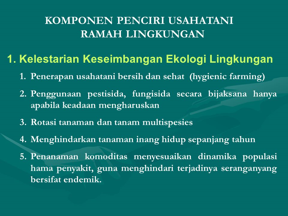 1. Kelestarian Keseimbangan Ekologi Lingkungan 1.Penerapan usahatani bersih dan sehat (hygienic farming) 2.Penggunaan pestisida, fungisida secara bija