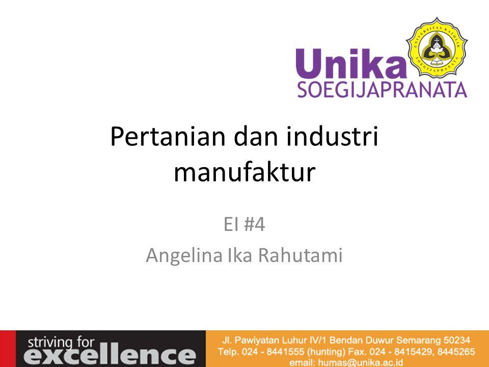 Pertanian dan industri manufaktur EI #4 Angelina Ika Rahutami