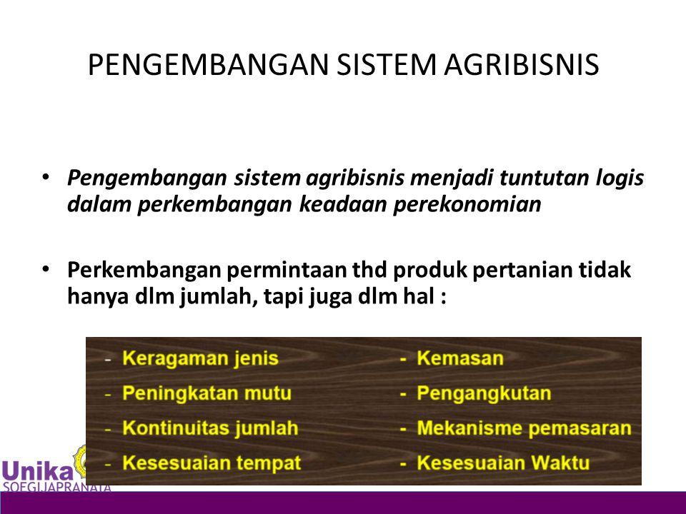 PENGEMBANGAN SISTEM AGRIBISNIS Pengembangan sistem agribisnis menjadi tuntutan logis dalam perkembangan keadaan perekonomian Perkembangan permintaan t