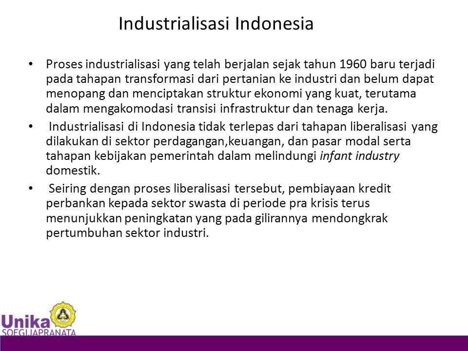 Industrialisasi Indonesia Proses industrialisasi yang telah berjalan sejak tahun 1960 baru terjadi pada tahapan transformasi dari pertanian ke industr