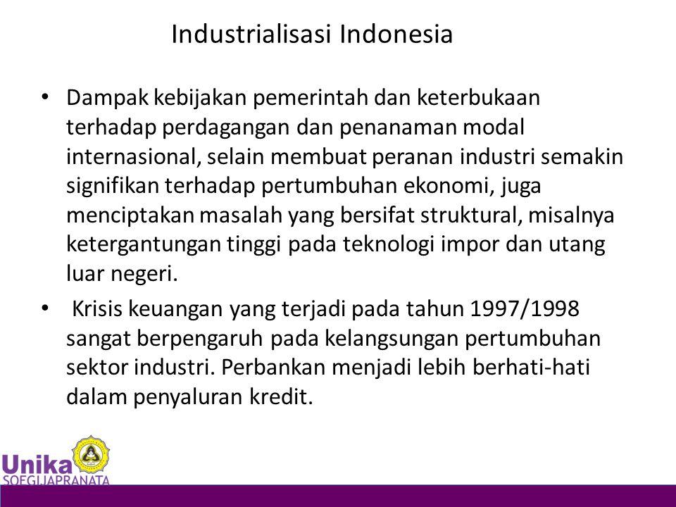 Industrialisasi Indonesia Dampak kebijakan pemerintah dan keterbukaan terhadap perdagangan dan penanaman modal internasional, selain membuat peranan i