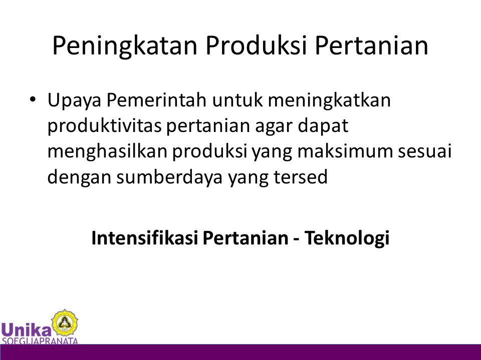 Peningkatan Produksi Pertanian Upaya Pemerintah untuk meningkatkan produktivitas pertanian agar dapat menghasilkan produksi yang maksimum sesuai denga