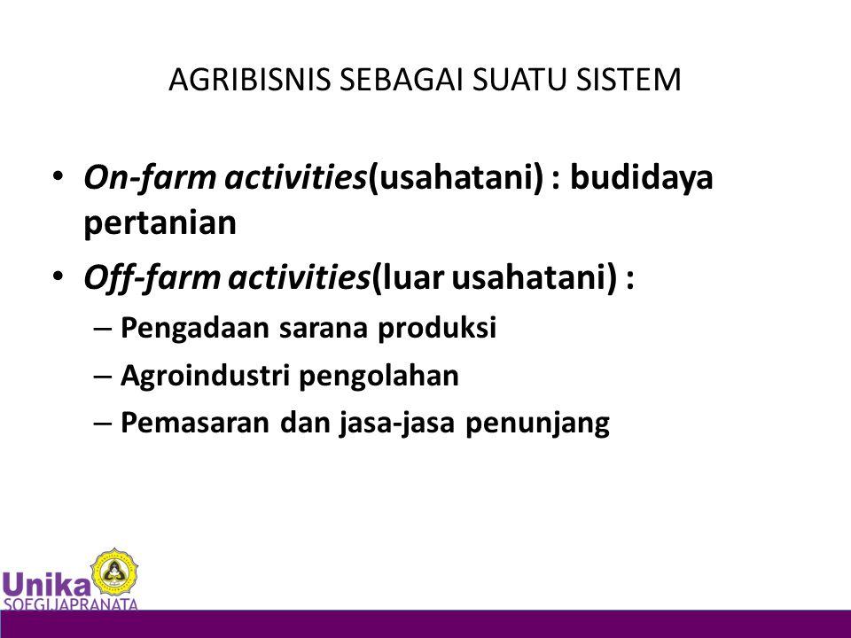 AGRIBISNIS SEBAGAI SUATU SISTEM On-farm activities(usahatani) : budidaya pertanian Off-farm activities(luar usahatani) : – Pengadaan sarana produksi –