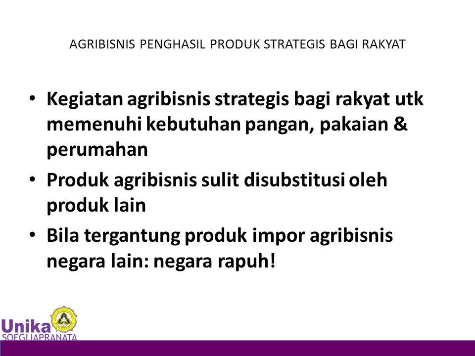 AGRIBISNIS PENGHASIL PRODUK STRATEGIS BAGI RAKYAT Kegiatan agribisnis strategis bagi rakyat utk memenuhi kebutuhan pangan, pakaian & perumahan Produk