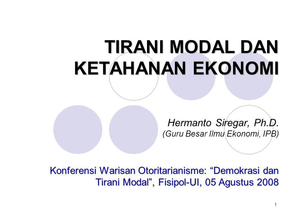 """1 TIRANI MODAL DAN KETAHANAN EKONOMI Hermanto Siregar, Ph.D. (Guru Besar Ilmu Ekonomi, IPB) Konferensi Warisan Otoritarianisme: """"Demokrasi dan Tirani"""
