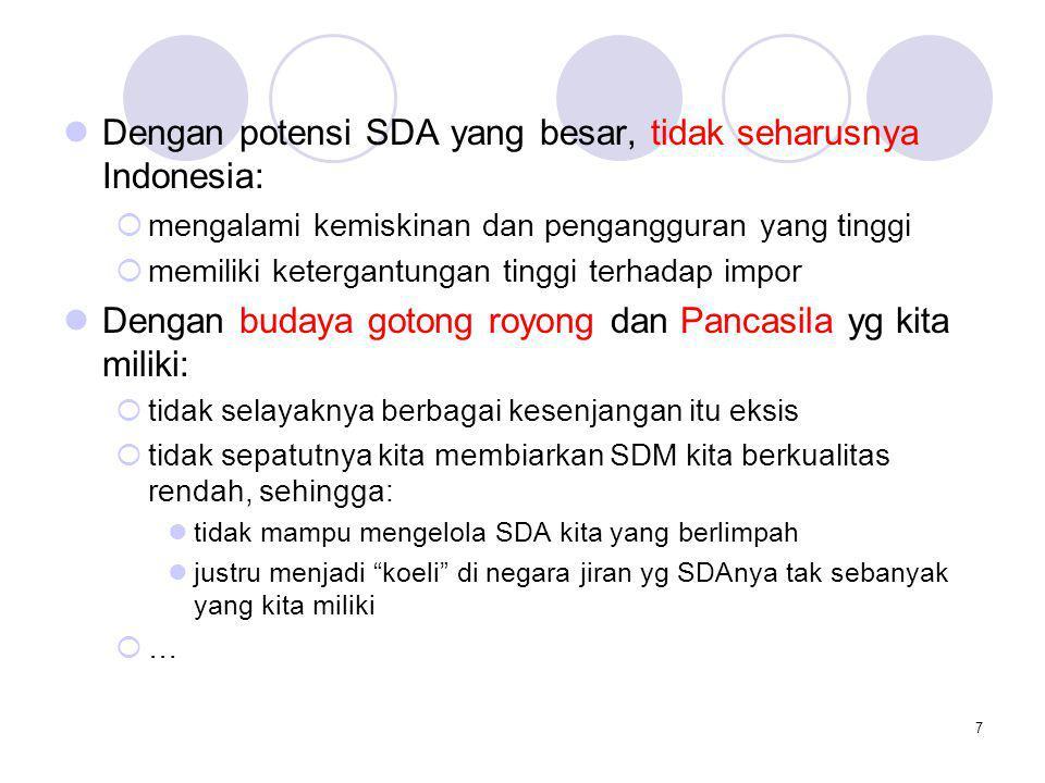 7 Dengan potensi SDA yang besar, tidak seharusnya Indonesia:  mengalami kemiskinan dan pengangguran yang tinggi  memiliki ketergantungan tinggi terh