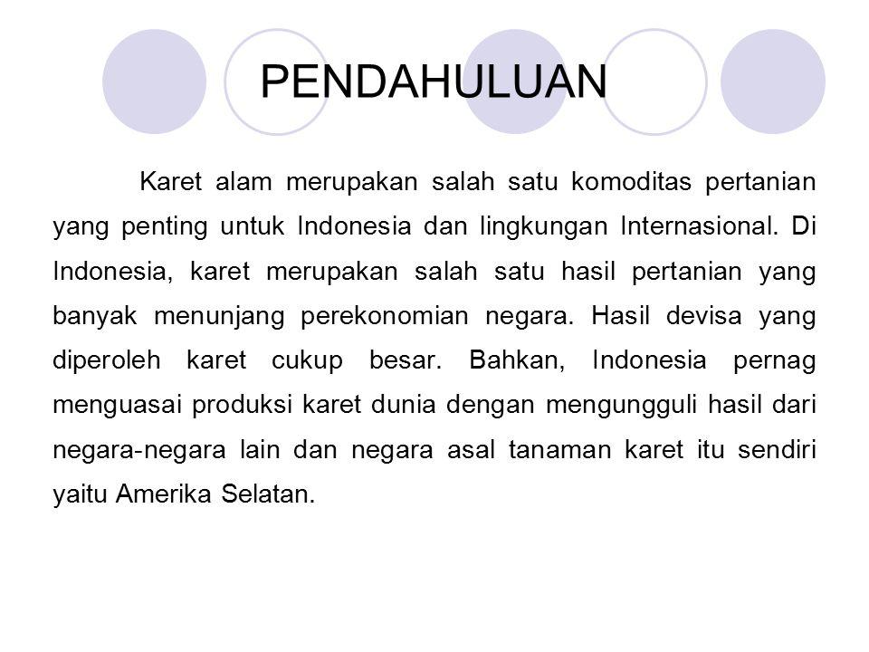 PENDAHULUAN Karet alam merupakan salah satu komoditas pertanian yang penting untuk Indonesia dan lingkungan Internasional.
