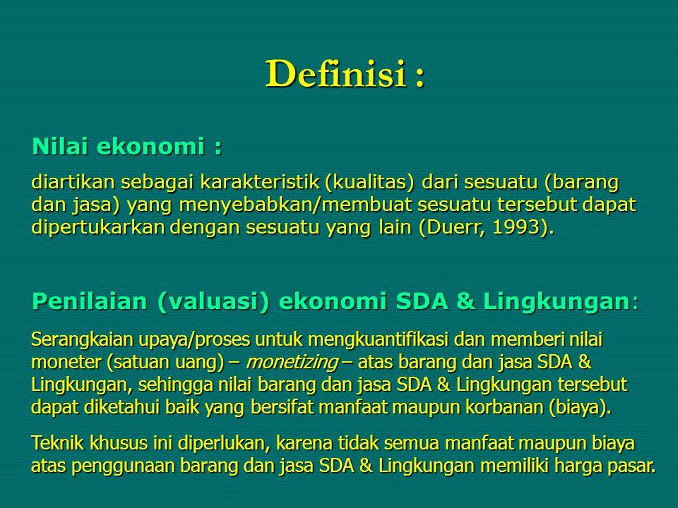 Definisi : Nilai ekonomi : diartikan sebagai karakteristik (kualitas) dari sesuatu (barang dan jasa) yang menyebabkan/membuat sesuatu tersebut dapat d