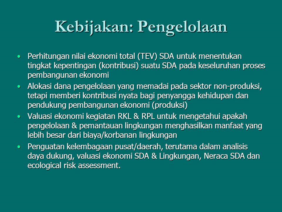 Kebijakan: Pengelolaan Perhitungan nilai ekonomi total (TEV) SDA untuk menentukan tingkat kepentingan (kontribusi) suatu SDA pada keseluruhan proses p