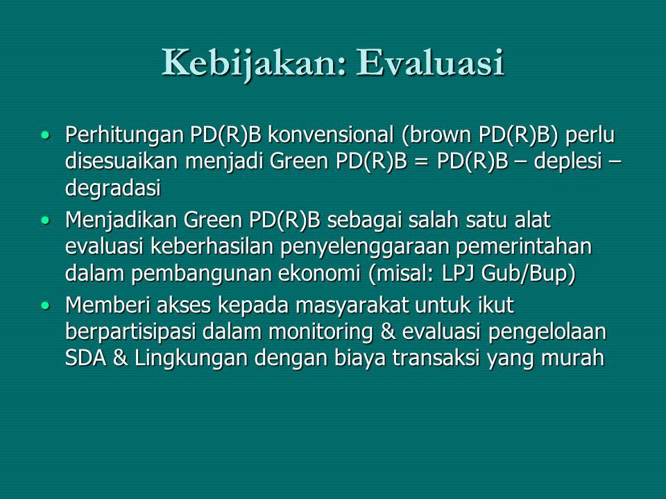 Kebijakan: Evaluasi Perhitungan PD(R)B konvensional (brown PD(R)B) perlu disesuaikan menjadi Green PD(R)B = PD(R)B – deplesi – degradasiPerhitungan PD
