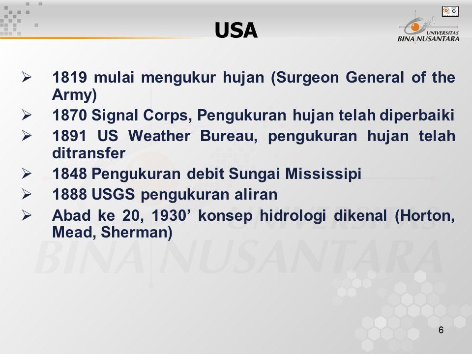 6 USA  1819 mulai mengukur hujan (Surgeon General of the Army)  1870 Signal Corps, Pengukuran hujan telah diperbaiki  1891 US Weather Bureau, pengu