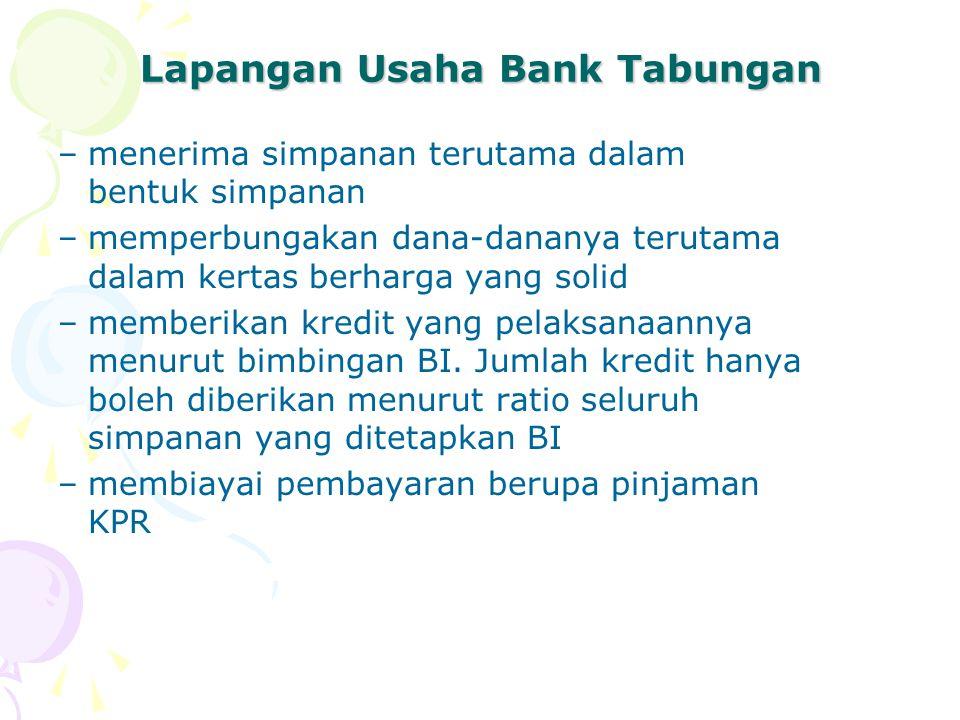 Lapangan Usaha Bank Tabungan –menerima simpanan terutama dalam bentuk simpanan –memperbungakan dana-dananya terutama dalam kertas berharga yang solid –memberikan kredit yang pelaksanaannya menurut bimbingan BI.