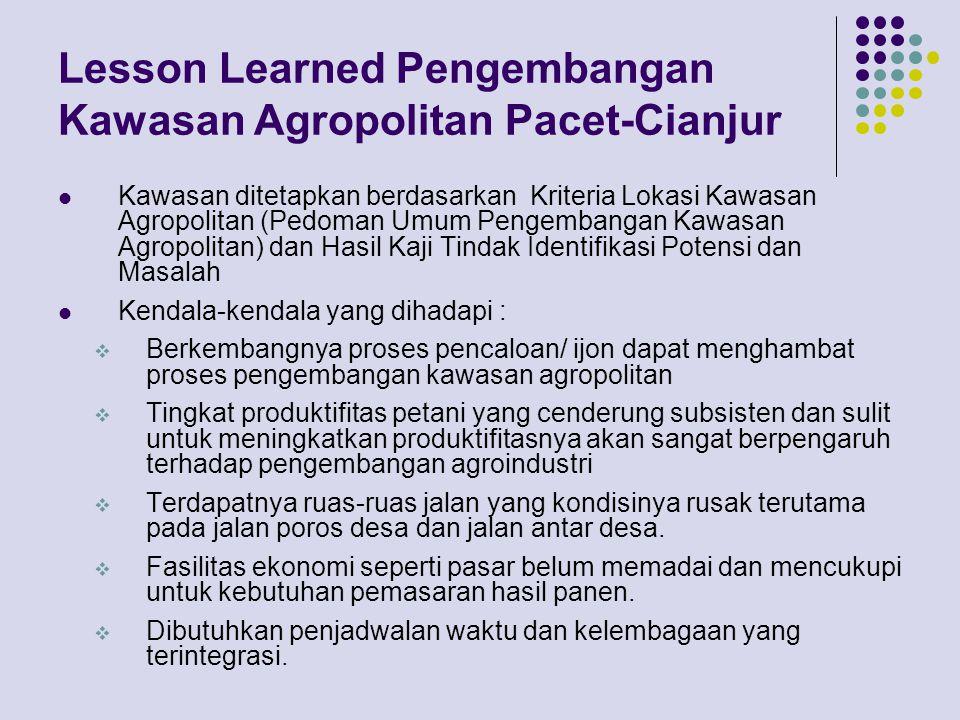 Lesson Learned Pengembangan Kawasan Agropolitan Pacet-Cianjur Kawasan ditetapkan berdasarkan Kriteria Lokasi Kawasan Agropolitan (Pedoman Umum Pengemb