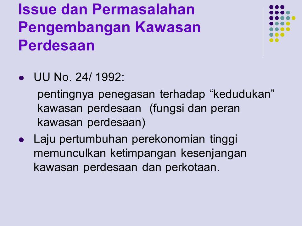 "Issue dan Permasalahan Pengembangan Kawasan Perdesaan UU No. 24/ 1992: pentingnya penegasan terhadap ""kedudukan"" kawasan perdesaan (fungsi dan peran k"