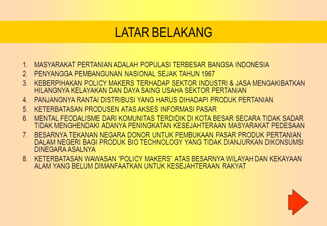 LATAR BELAKANG 1.MASYARAKAT PERTANIAN ADALAH POPULASI TERBESAR BANGSA INDONESIA 2.PENYANGGA PEMBANGUNAN NASIONAL SEJAK TAHUN 1967 3.KEBERPIHAKAN POLIC