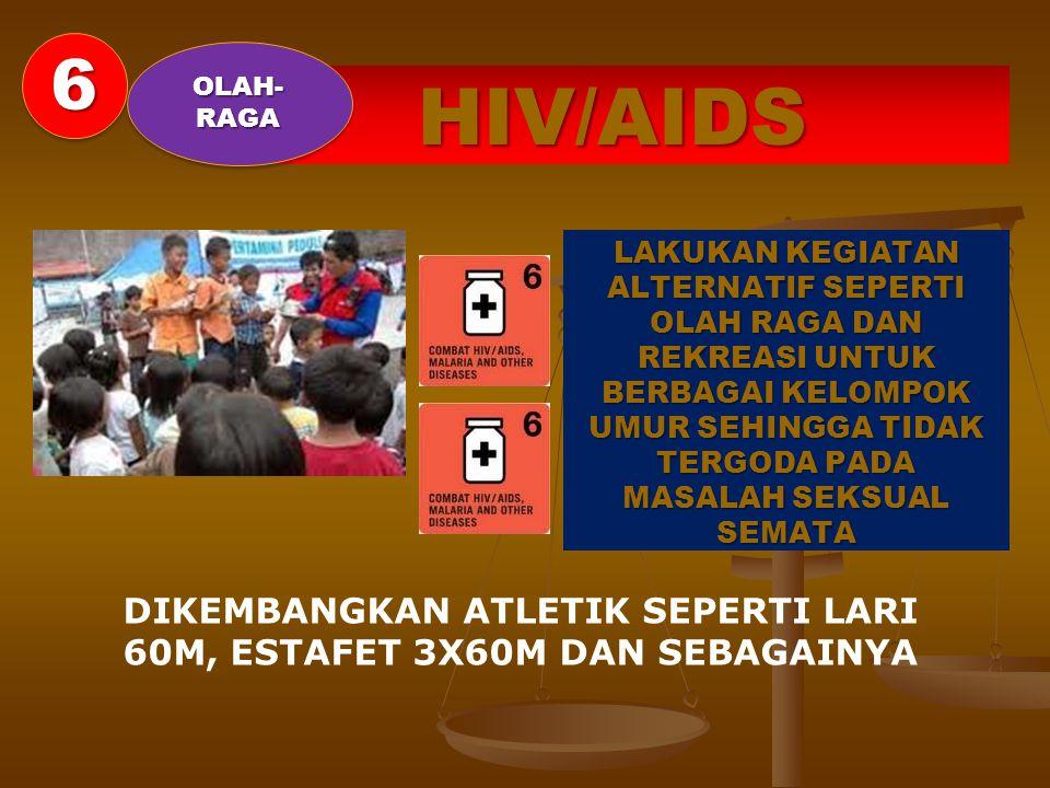 HIV/AIDS LAKUKAN KEGIATAN ALTERNATIF SEPERTI OLAH RAGA DAN REKREASI UNTUK BERBAGAI KELOMPOK UMUR SEHINGGA TIDAK TERGODA PADA MASALAH SEKSUAL SEMATA DI