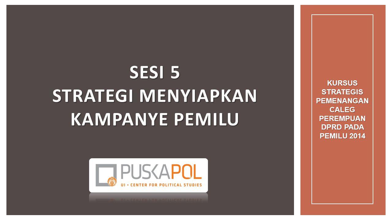 PEMAHAMAN UTAMA  Peserta dapat merancang strategi kampanye dan menentukan metode kampanye yang sesuai dengan kondisi daerah pemilihan 2