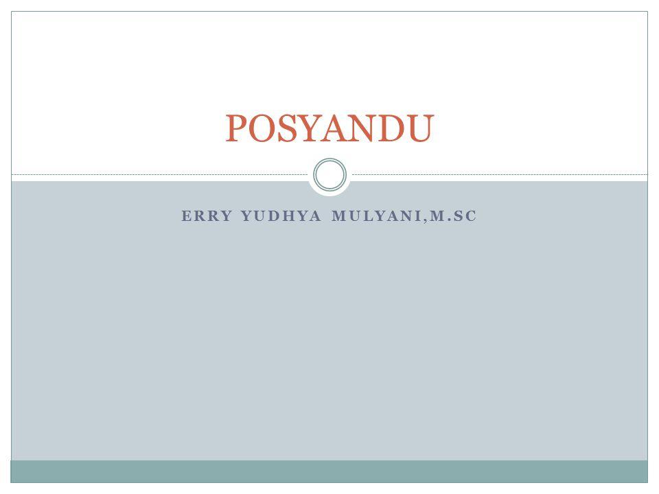 ERRY YUDHYA MULYANI,M.SC POSYANDU