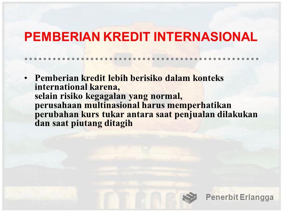 PEMBERIAN KREDIT INTERNASIONAL Pemberian kredit lebih berisiko dalam konteks international karena, selain risiko kegagalan yang normal, perusahaan mul