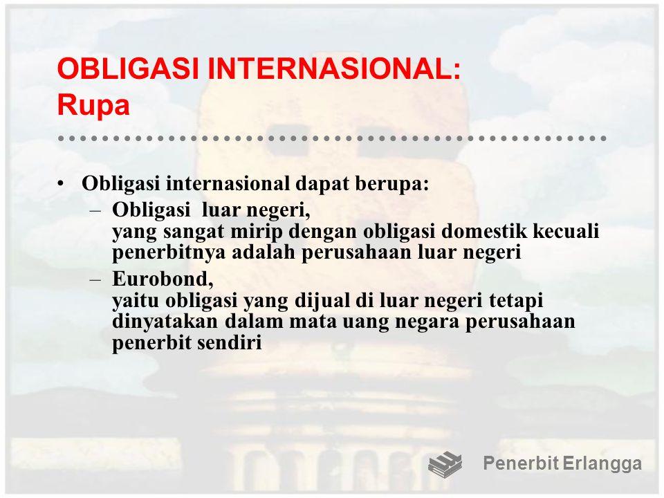 OBLIGASI INTERNASIONAL: Rupa Obligasi internasional dapat berupa: –Obligasi luar negeri, yang sangat mirip dengan obligasi domestik kecuali penerbitny