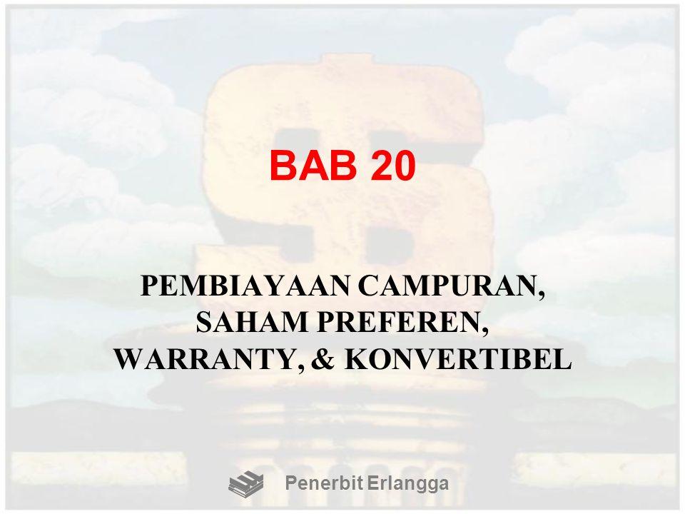 BAB 20 PEMBIAYAAN CAMPURAN, SAHAM PREFEREN, WARRANTY, & KONVERTIBEL Penerbit Erlangga