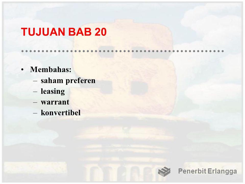 TUJUAN BAB 20 Membahas: –saham preferen –leasing –warrant –konvertibel Penerbit Erlangga