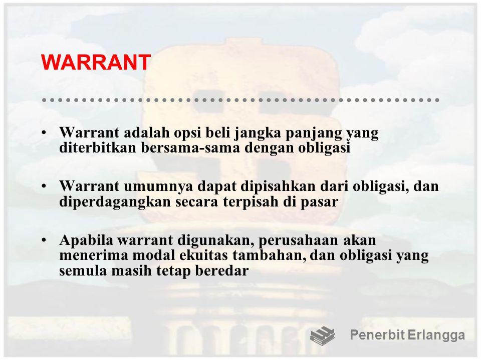 WARRANT Warrant adalah opsi beli jangka panjang yang diterbitkan bersama-sama dengan obligasi Warrant umumnya dapat dipisahkan dari obligasi, dan dipe