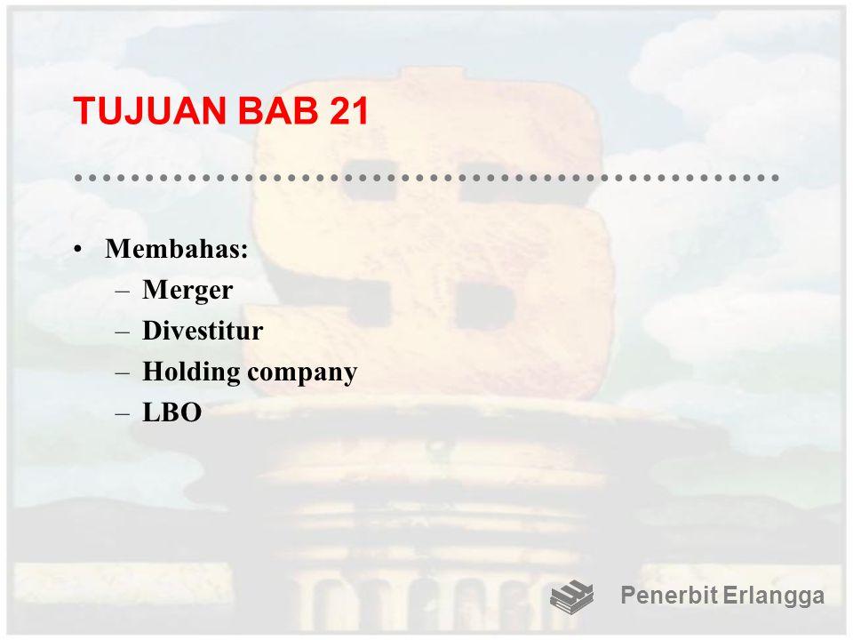TUJUAN BAB 21 Membahas: –Merger –Divestitur –Holding company –LBO Penerbit Erlangga