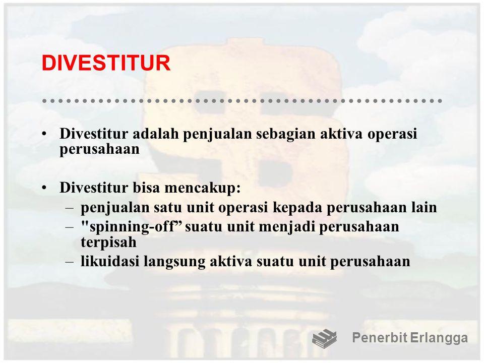 DIVESTITUR Divestitur adalah penjualan sebagian aktiva operasi perusahaan Divestitur bisa mencakup: –penjualan satu unit operasi kepada perusahaan lai