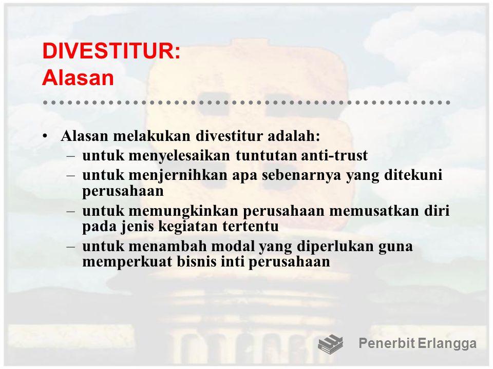 DIVESTITUR: Alasan Alasan melakukan divestitur adalah: –untuk menyelesaikan tuntutan anti-trust –untuk menjernihkan apa sebenarnya yang ditekuni perus